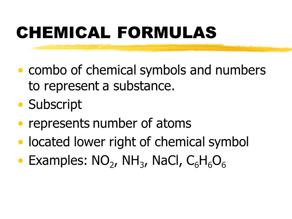 CHEMICAL FORMULAScombo of chemical symbols and numbers to represent a substance. Subscript. represents number of atoms.