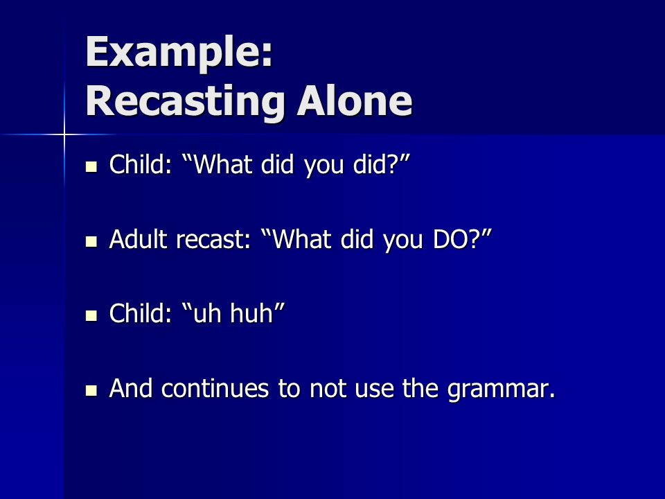 Example: Recasting Alone
