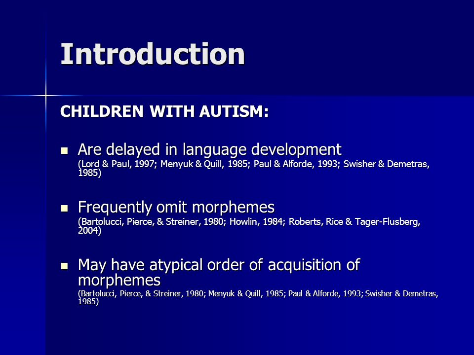 Introduction CHILDREN WITH AUTISM: Are delayed in language development