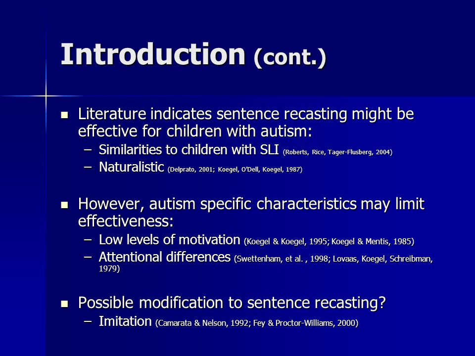 Introduction (cont.) Literature indicates sentence recasting might be effective for children with autism:
