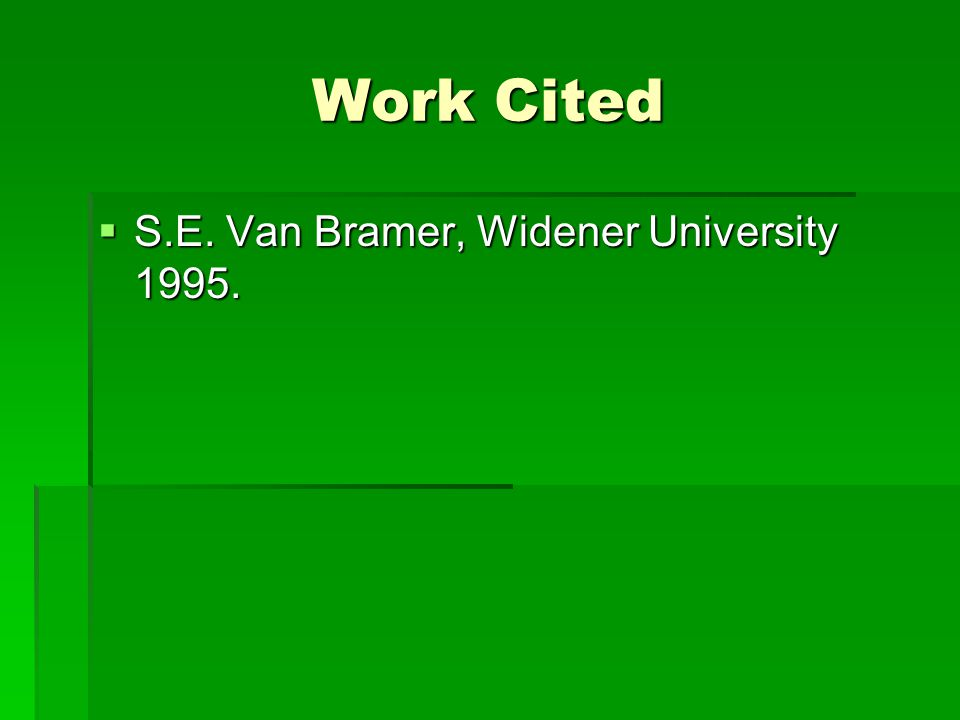 Work Cited S.E. Van Bramer, Widener University 1995.