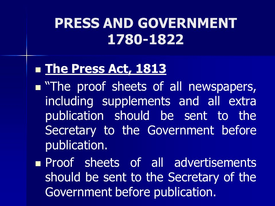PRESS AND GOVERNMENT 1780-1822 The Press Act, 1813