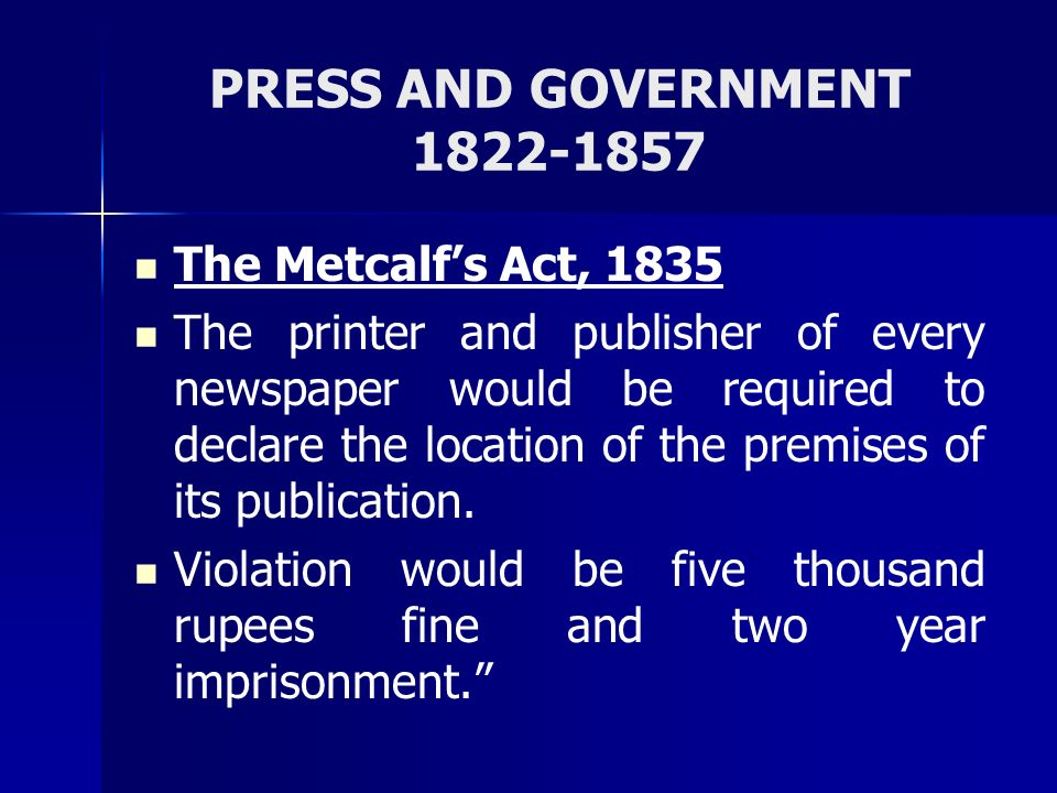 PRESS AND GOVERNMENT 1822-1857 The Metcalf's Act, 1835