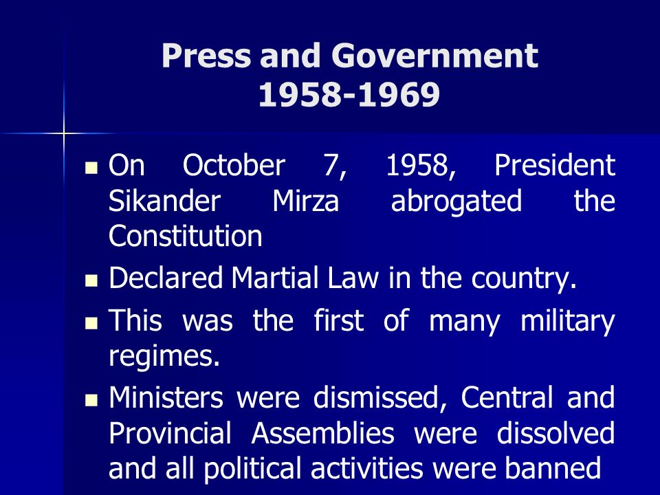 Press and Government 1958-1969 On October 7, 1958, President Sikander Mirza abrogated the Constitution.