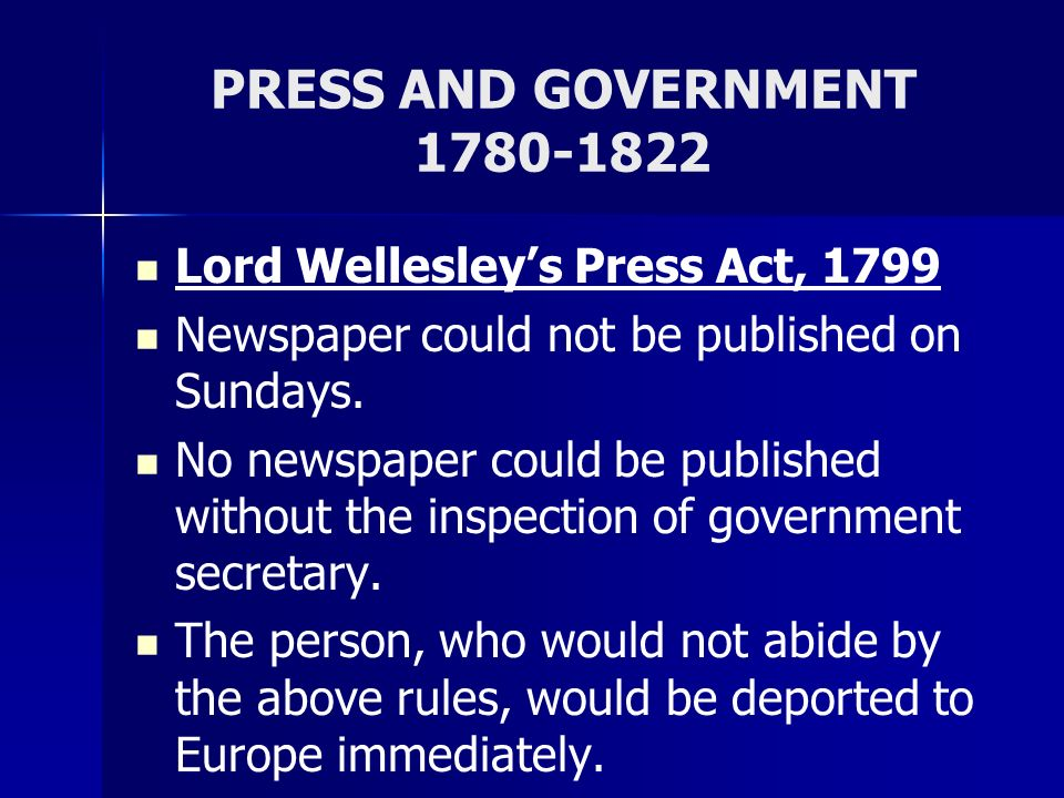 PRESS AND GOVERNMENT 1780-1822 Lord Wellesley's Press Act, 1799