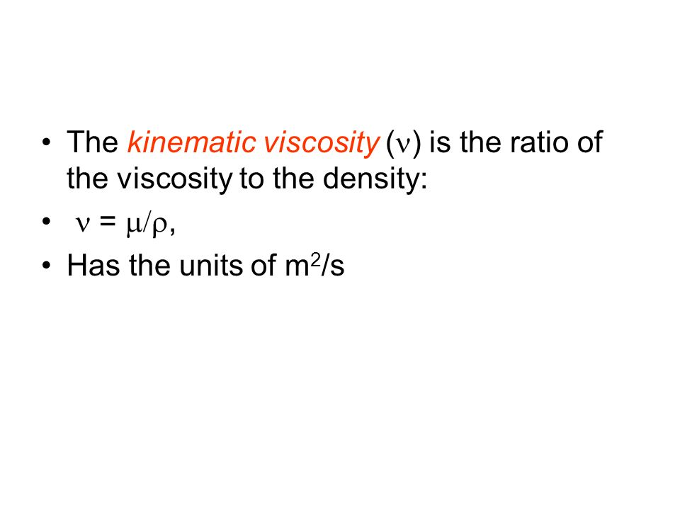 The kinematic viscosity (n) is the ratio of the viscosity to the density: