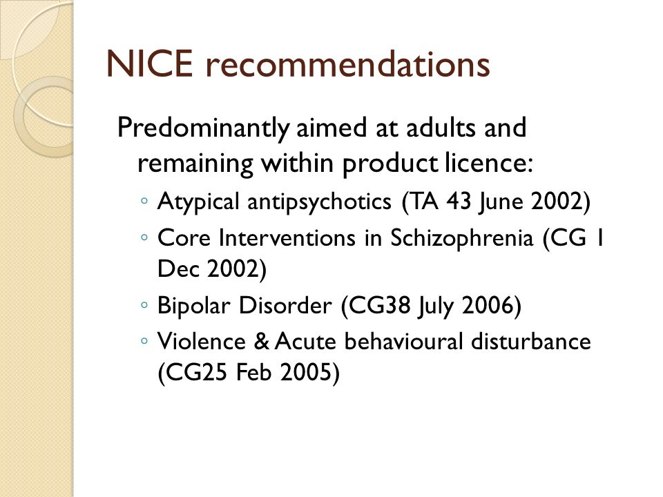 NICE recommendations Predominantly aimed at adults and remaining within product licence: Atypical antipsychotics (TA 43 June 2002)