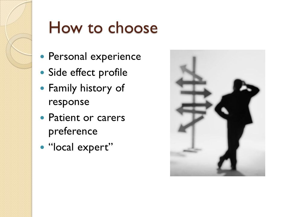 How to choose Personal experience Side effect profile