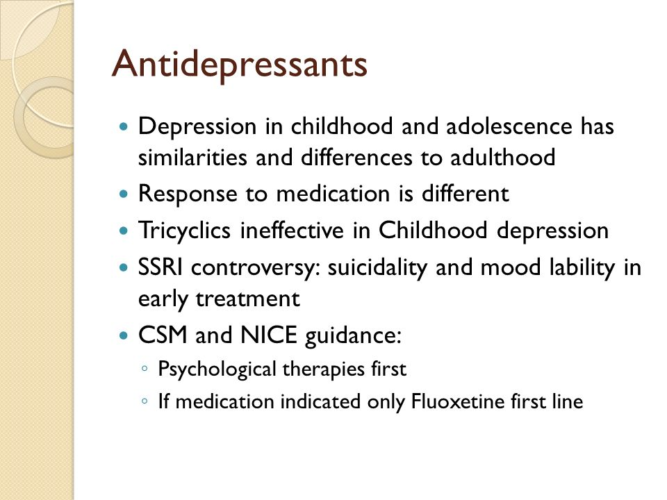 Antidepressants Depression in childhood and adolescence has similarities and differences to adulthood.