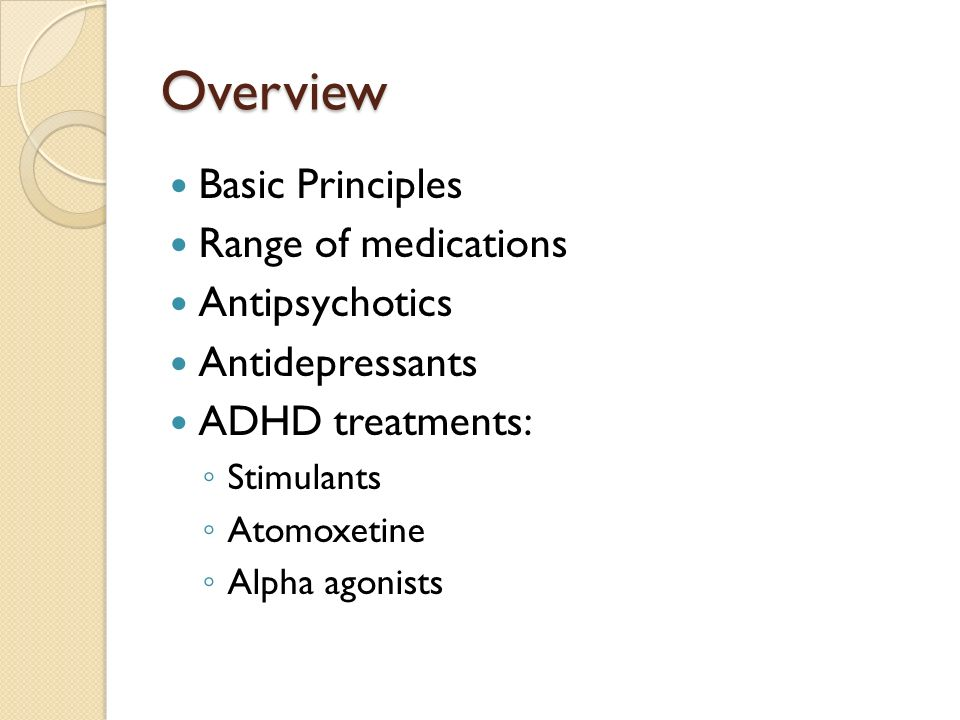Overview Basic Principles Range of medications Antipsychotics