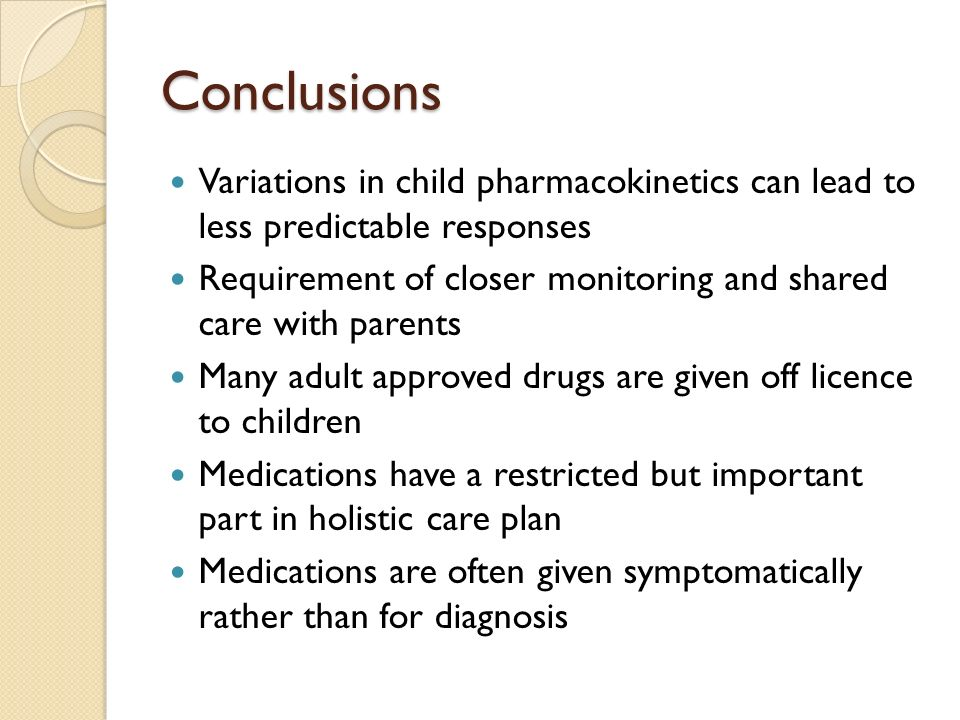 Conclusions Variations in child pharmacokinetics can lead to less predictable responses.