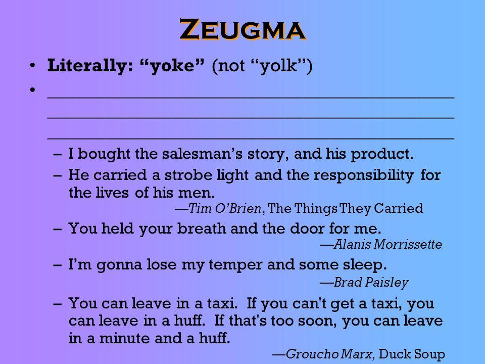 Zeugma Literally: yoke (not yolk )