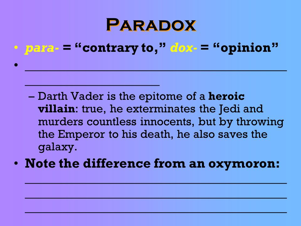 Paradox para- = contrary to, dox- = opinion