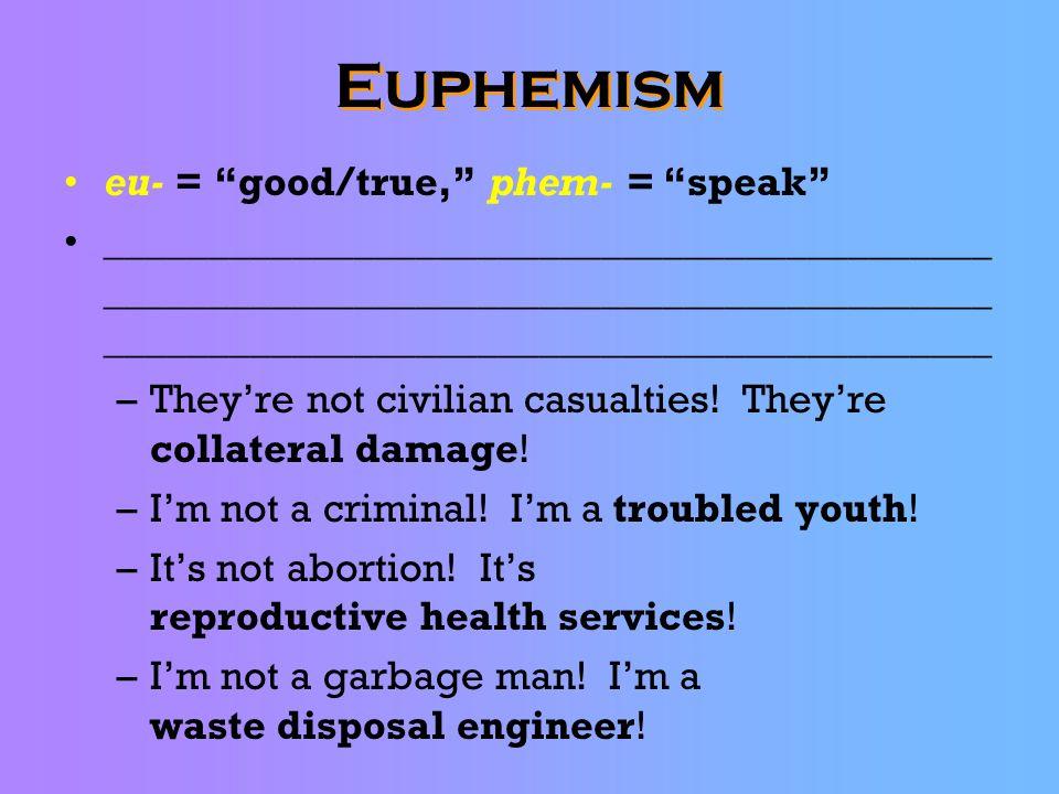 Euphemism eu- = good/true, phem- = speak
