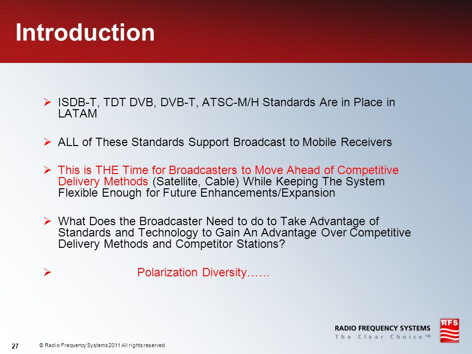 Introduction ISDB-T, TDT DVB, DVB-T, ATSC-M/H Standards Are in Place in LATAM. ALL of These Standards Support Broadcast to Mobile Receivers.