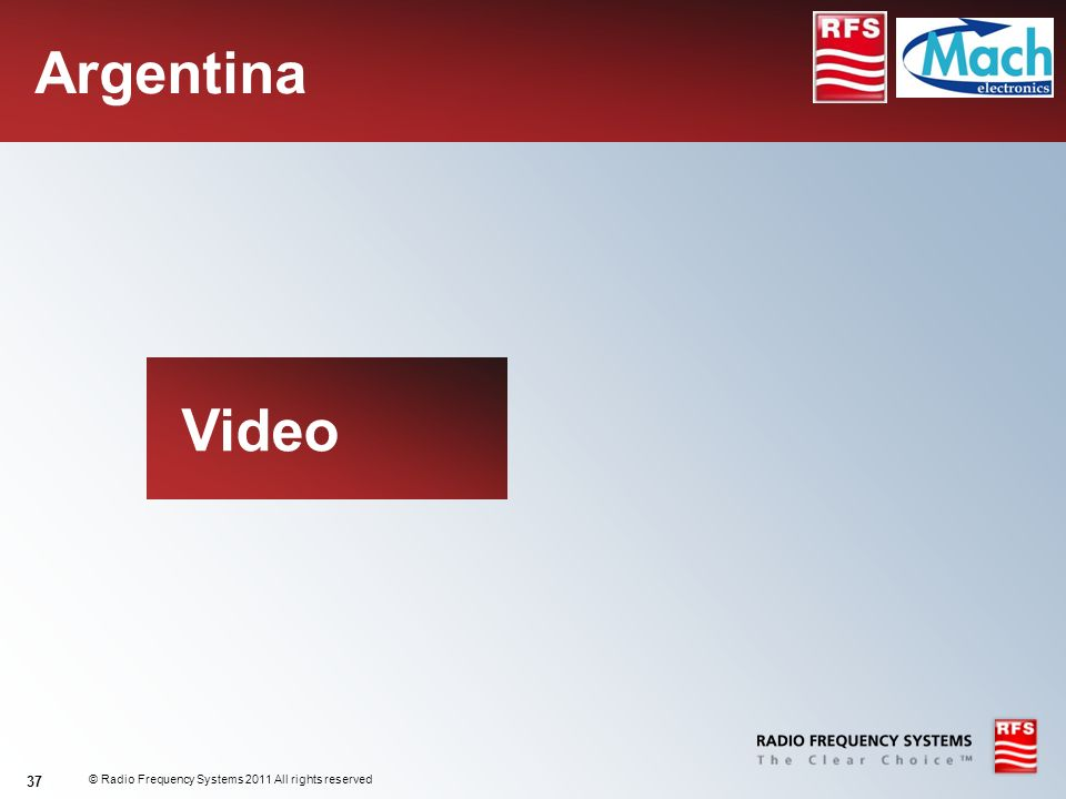 Argentina Video © Radio Frequency Systems 2011 All rights reserved