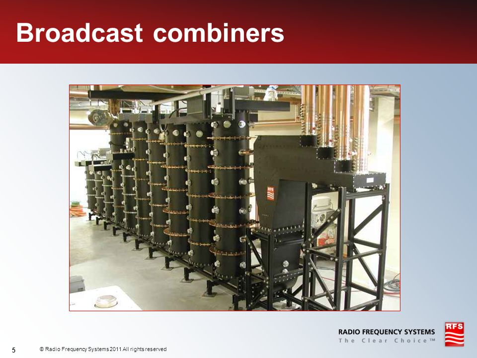 Broadcast combiners © Radio Frequency Systems 2011 All rights reserved