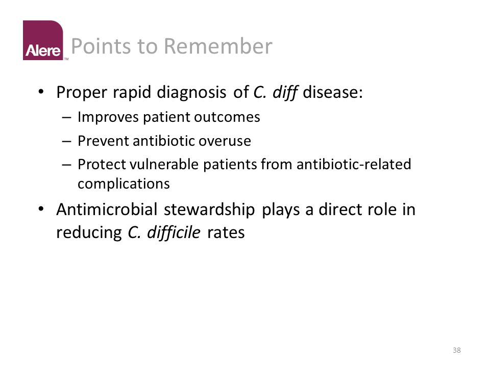 Points to Remember Proper rapid diagnosis of C. diff disease: