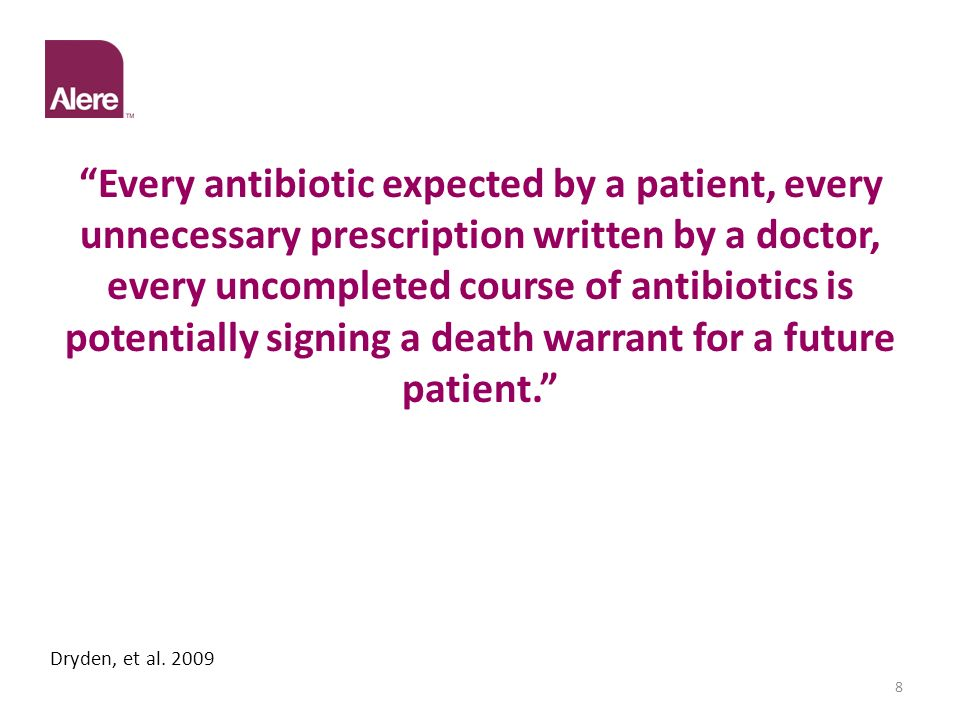 Every antibiotic expected by a patient, every unnecessary prescription written by a doctor, every uncompleted course of antibiotics is potentially signing a death warrant for a future patient.