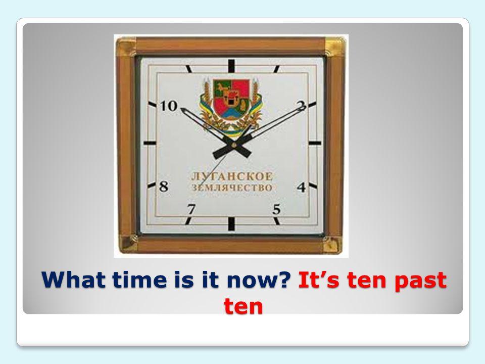 What time is it now It's ten past ten