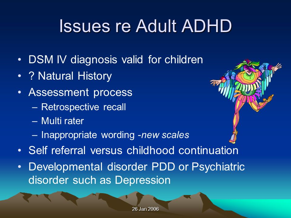Issues re Adult ADHD DSM IV diagnosis valid for children