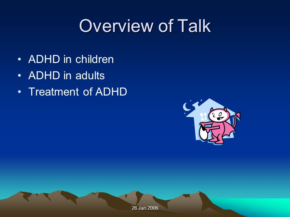 Overview of Talk ADHD in children ADHD in adults Treatment of ADHD