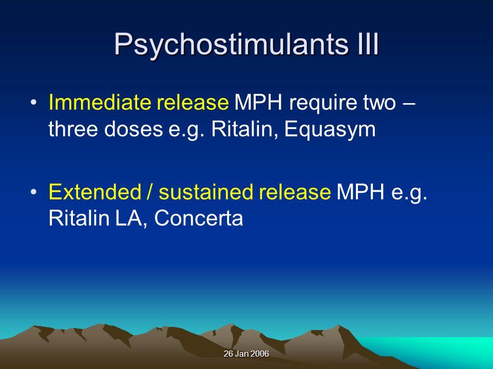Psychostimulants III Immediate release MPH require two – three doses e.g. Ritalin, Equasym.