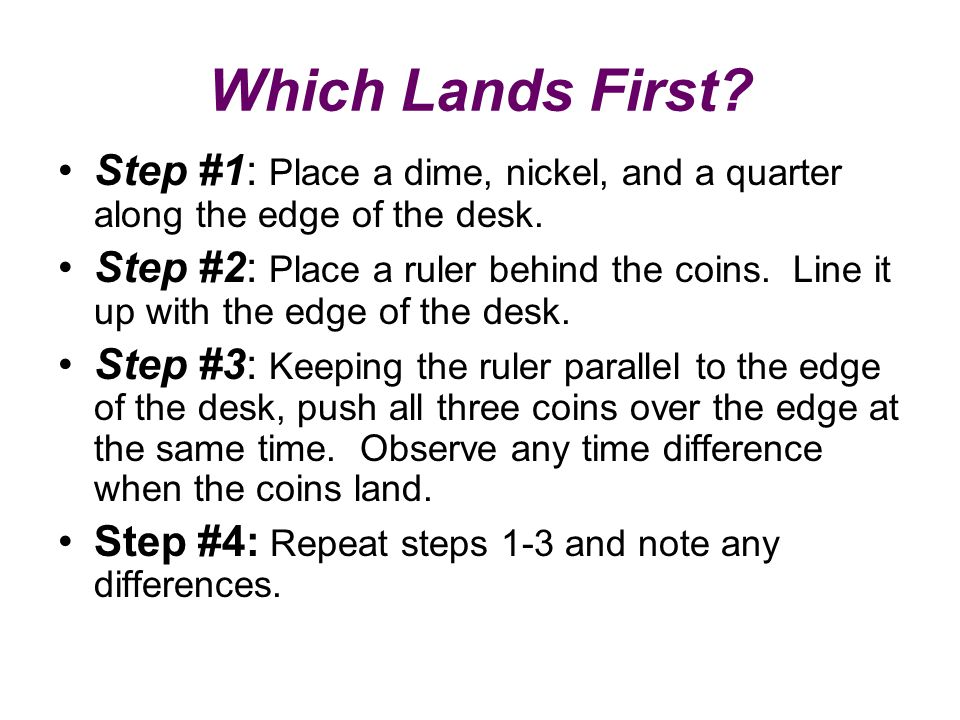 Which Lands First Step #1: Place a dime, nickel, and a quarter along the edge of the desk.