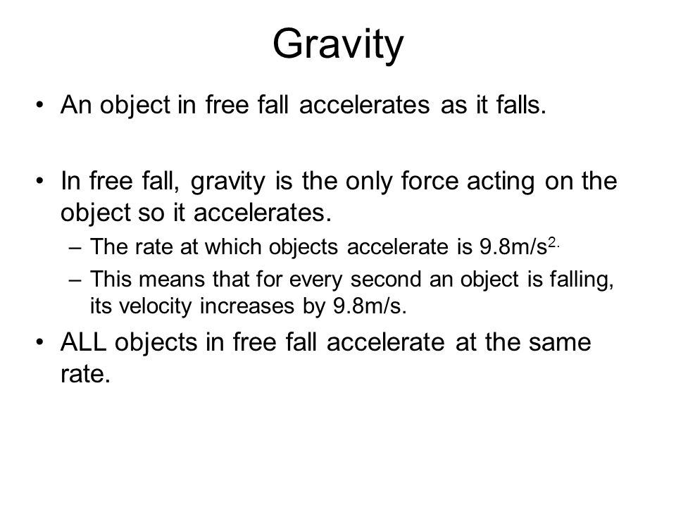 Gravity An object in free fall accelerates as it falls.