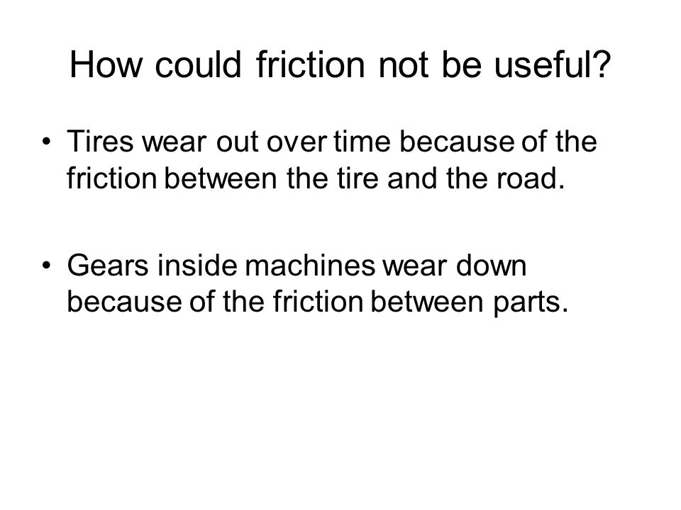 How could friction not be useful