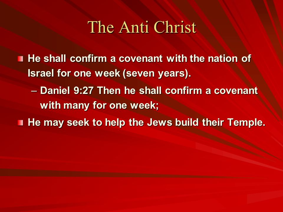 The Anti Christ He shall confirm a covenant with the nation of Israel for one week (seven years).