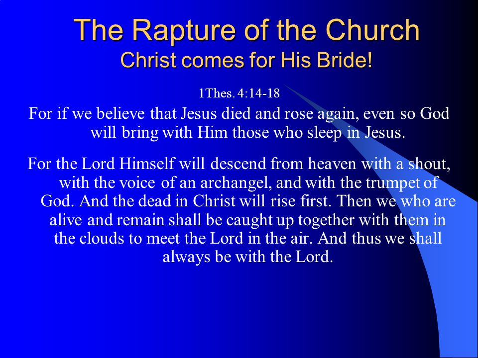 The Rapture of the Church Christ comes for His Bride!