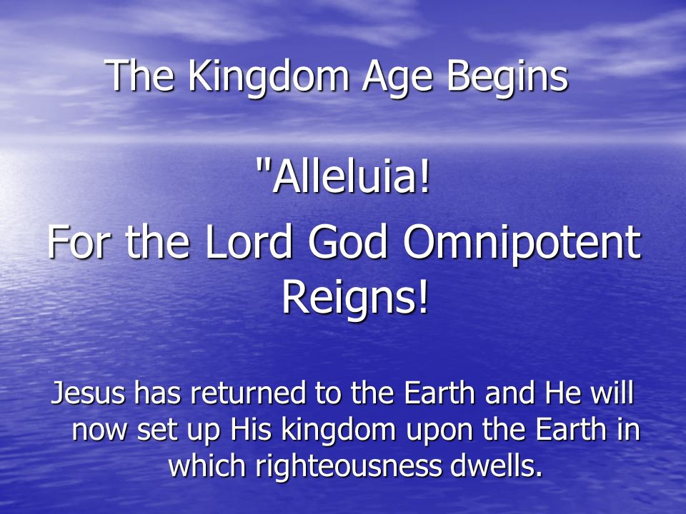 For the Lord God Omnipotent Reigns!