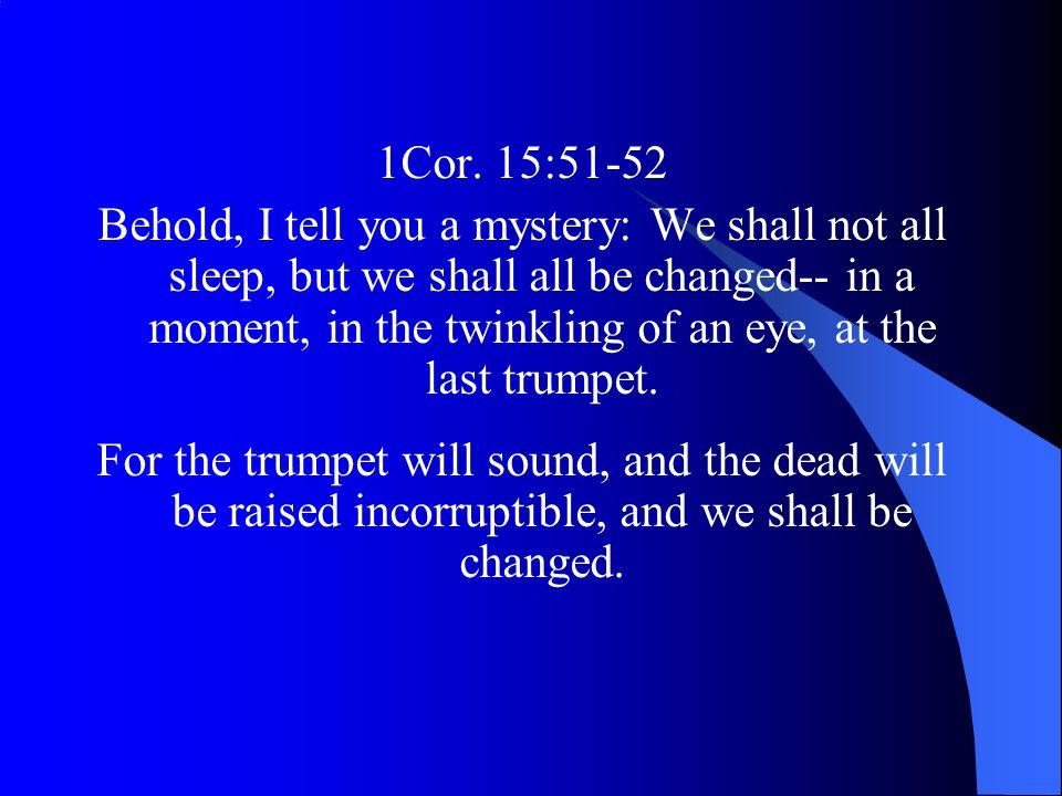 1Cor. 15:51-52