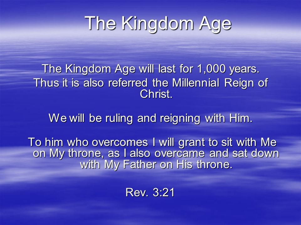 The Kingdom Age The Kingdom Age will last for 1,000 years.