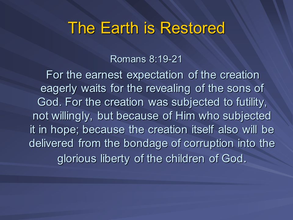 The Earth is Restored Romans 8:19-21.