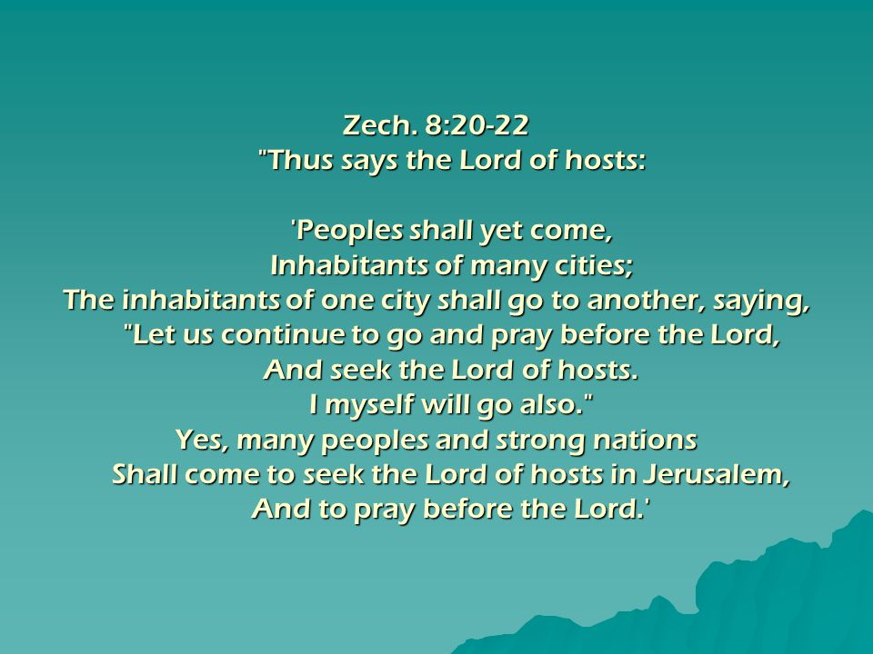 Thus says the Lord of hosts: Peoples shall yet come,