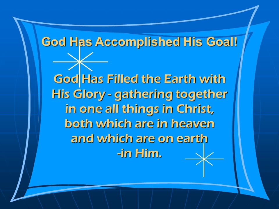 God Has Accomplished His Goal!