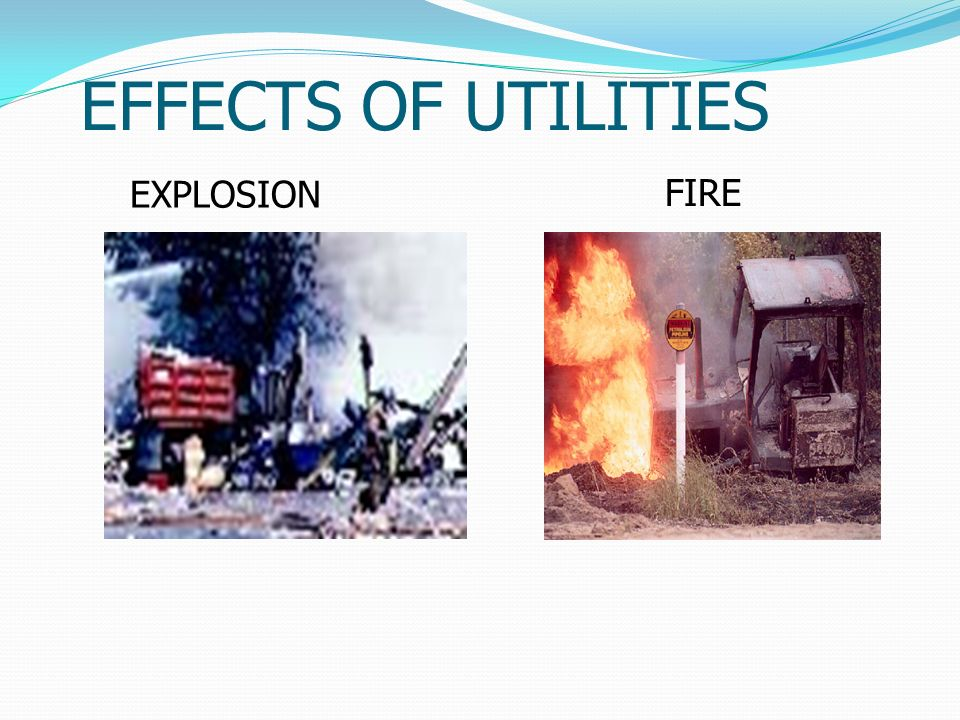 EFFECTS OF UTILITIES EXPLOSION FIRE