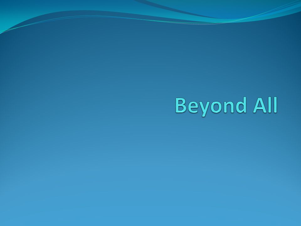 Beyond All