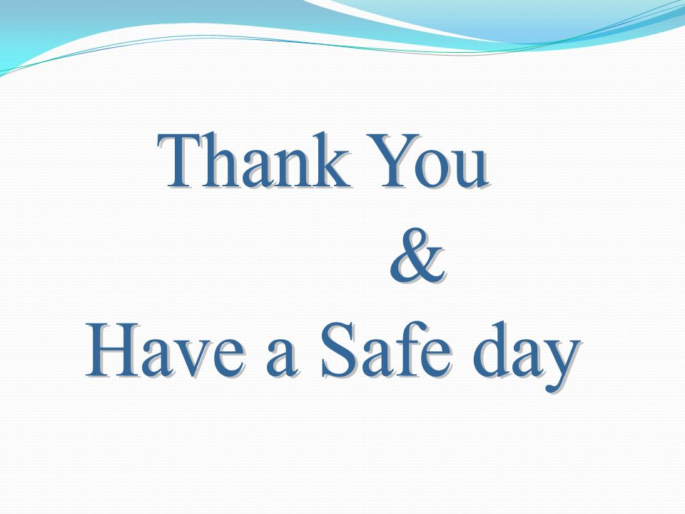 Thank You & Have a Safe day
