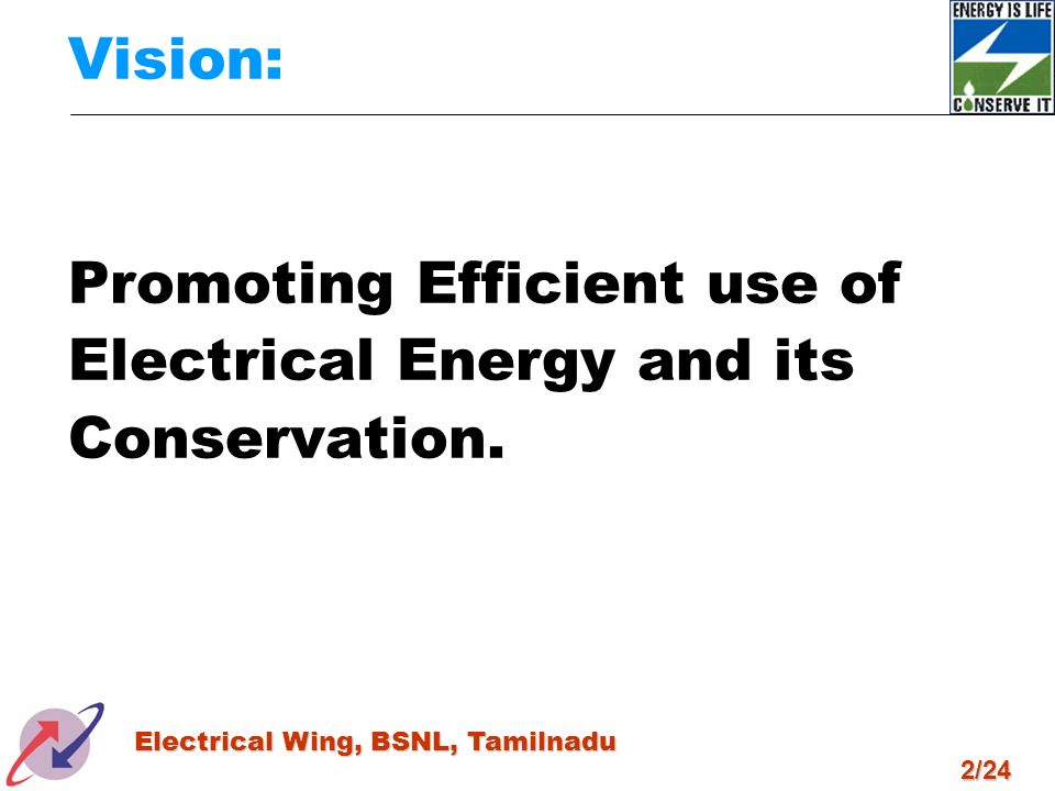 Vision: Promoting Efficient use of Electrical Energy and its Conservation.