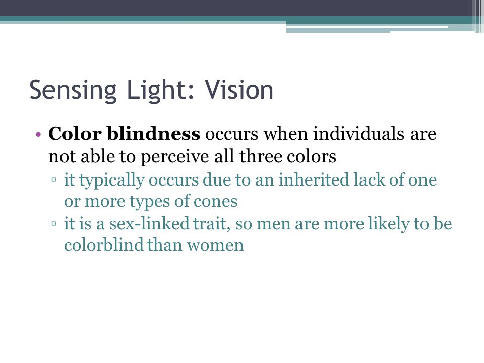Sensing Light: Vision Color blindness occurs when individuals are not able to perceive all three colors.
