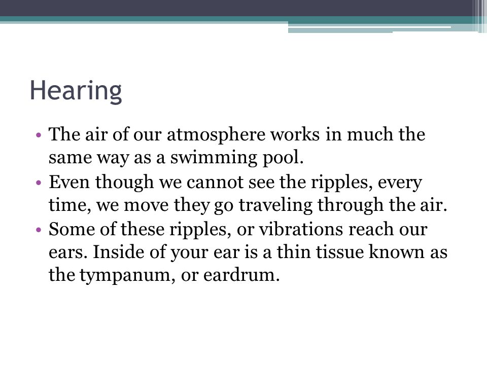Hearing The air of our atmosphere works in much the same way as a swimming pool.