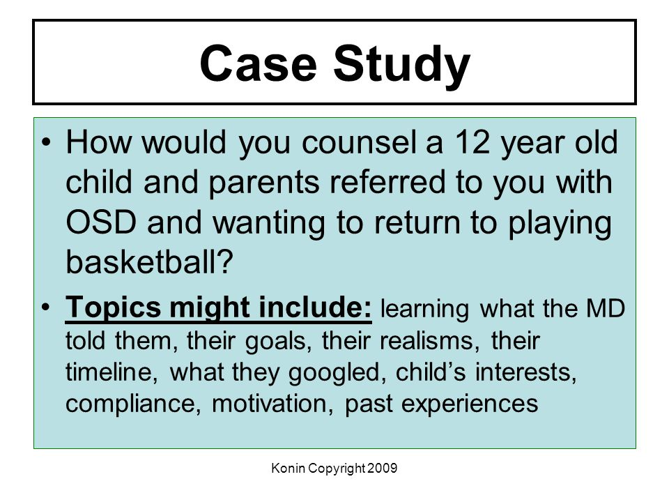 Case Study How would you counsel a 12 year old child and parents referred to you with OSD and wanting to return to playing basketball