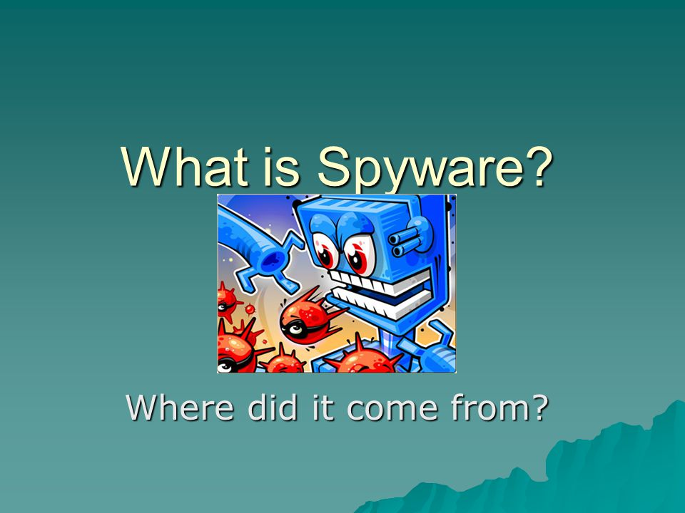 What is Spyware Where did it come from