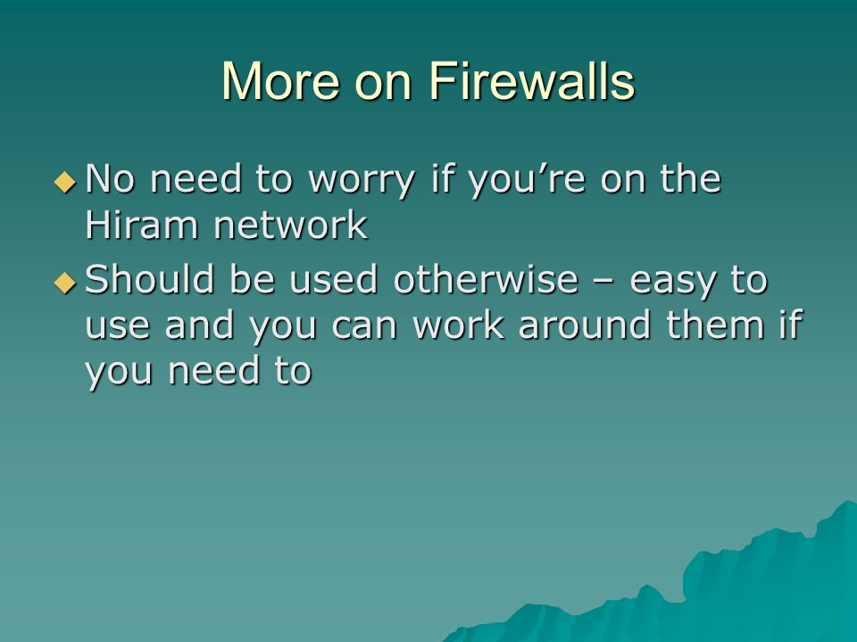 More on Firewalls No need to worry if you're on the Hiram network