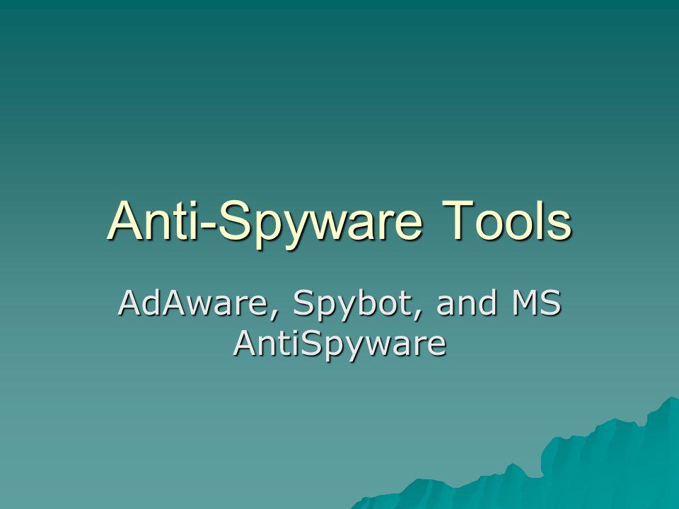 AdAware, Spybot, and MS AntiSpyware