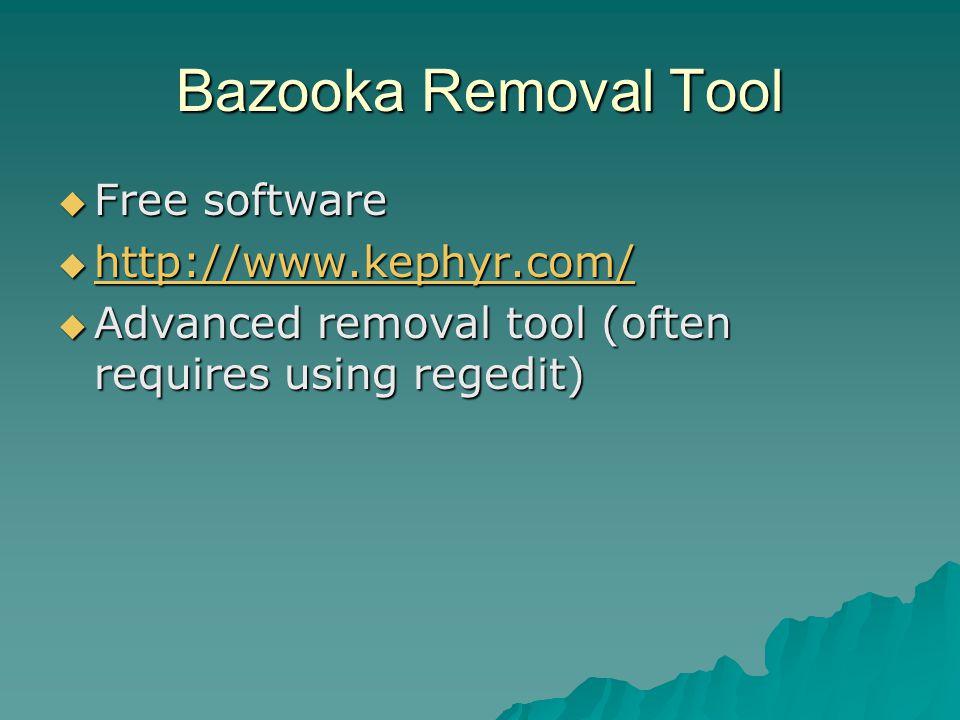 Bazooka Removal Tool Free software http://www.kephyr.com/