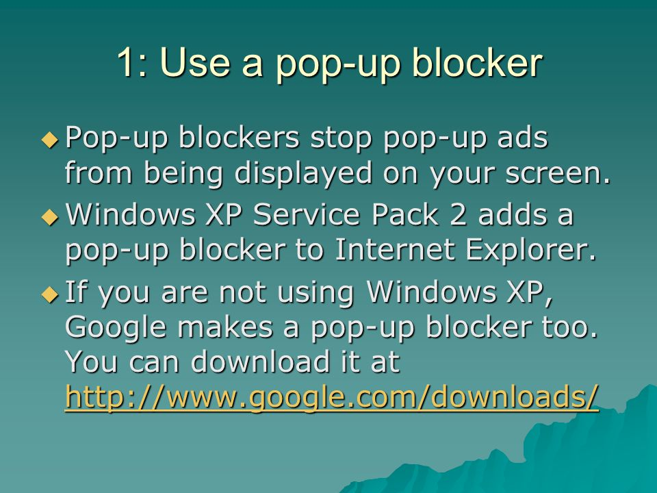 1: Use a pop-up blocker Pop-up blockers stop pop-up ads from being displayed on your screen.